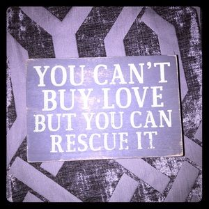 Other - You can't buy love but you can rescue it wood sign